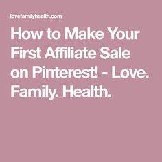 How to Make Your First Affiliate Sale on Pinterest! - Love. Family. Health.