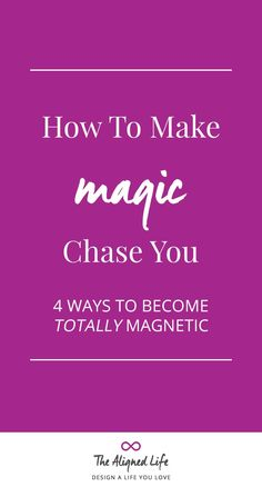 How To Make Magic Chase You - 4 Ways To Become Totally Magnetic - The Aligned Life #makemagicchaseyou #magic #manifesting #becomemagnetic #thealignedlife #loa #lawofattraction #manifesting #abrahamhicks #theuniverse