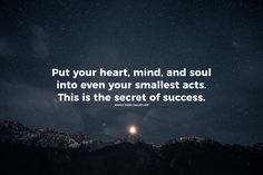 Put your heart, mind, and soul into even your smallest acts. This is the secret of success. thedailyquotes.com