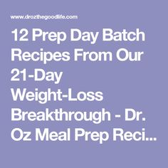 12 Prep Day Batch Recipes From Our 21-Day Weight-Loss Breakthrough - Dr. Oz Meal Prep Recipes