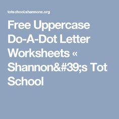 Free Uppercase Do-A-Dot Letter Worksheets « Shannon's Tot School