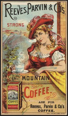 photo library File name: Binder label: Beverages Title: Reeves, Parvin & Co's strong Mountain Coffee [front] Created/Published: N. : Sam'l Crump Label Co. Date issued: 1 Pub Vintage, Vintage Labels, Vintage Ephemera, Vintage Signs, Vintage Postcards, Vintage Coffee Signs, Vintage Advertising Posters, Old Advertisements, Vintage Food Posters