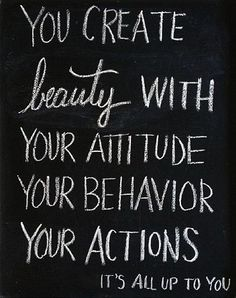 beauty is your attitude, behavior, & your actions.