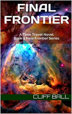 Amazon.com: Final Frontier: A Time Travel Novel (New Frontier Series Book 2) eBook: Cliff Ball: Kindle Store