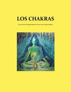 CHAKRAS. LA ENERGÍA DE LA VIDA  Guía que explica uno a uno nuestros chakras. Su función, ubicación, activación.