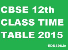 Get the CBSE New Delhi 12th Science, Commerce and Arts Exam Date sheet 2015 and XII Board Time Table 2015 before about two months of Board at  http://www.edu396.in/cbse-12th-board-exam-date-sheet-2015-for-arts-commerce-science/1306.html