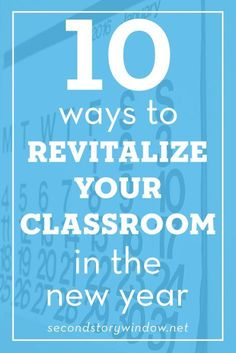 10 ways to revitalize your classroom - January is the perfect time to freshen things up in your classroom!
