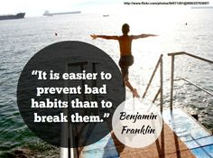 """""""It is easier to prevent bad habits than to break them."""" - Benjamin Franklin.  Get a free copy of 77 good habits to lead a better life here: http://www.developgoodhabits.com/"""