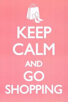 Keep Calm and Go Shopping!