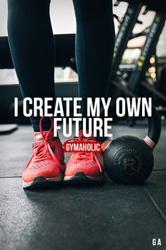 I create my own future.  More motivation: https://www.gymaholic.co  #ftiness #motivation #gymaholic