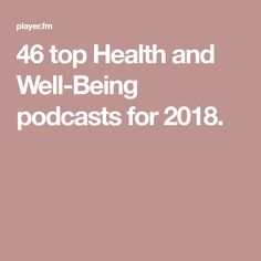 46 top Health and Well-Being podcasts for 2018.