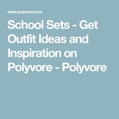 School Sets - Get Outfit Ideas and Inspiration on Polyvore - Polyvore
