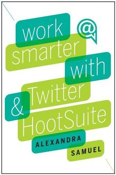 Work Smarter with Twitter and HootSuite de Alexandra Samuel