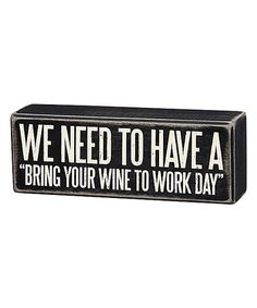 Loving this 'Bring Your Wine to Work Day' Box Sign on #zulily! #zulilyfinds