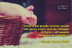 """#pensierodelgiorno #27dicembre """"Forse il più grande servizio sociale che possa essere reso da chiunque al Paese e all'umanità è formarsi una famiglia."""" - George Bernard Shaw"""