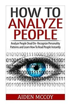 How To Analyze People: Analyze People Dead On - Recognize Personality Patterns and Learn How To Read People Instantly (How To Analyze People, Body Language, How To Read People, Human Psychology) by Aiden MCcoy Best Books To Read, Good Books, My Books, Book Nerd, Book Club Books, Reading Lists, Book Lists, Historischer Roman, Self Development Books