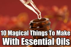 10 Magical Things To Make With Essential Oils