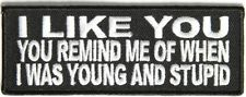 You Remind Of When I Was Young & Stupid Funny NEW MC Club Biker PATCH PAT-2606