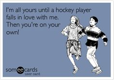 I'm+all+yours+until+a+hockey+player+falls+in+love+with+me.+Then+you're+on+your+own!