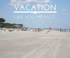 #Vacation like you mean it.
