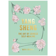 Yang Sheng: The Art of Chinese Self-Healing - Katie Brindle