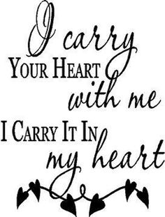I carry your heart with me, I carry it in my heart Vinyl Wall Decal Sticker Decals Art Crazy Love Quotes, Simple Love Quotes, Deep Quotes About Love, Romantic Love Quotes, Love Quotes For Him, I Carry Your Heart, Carry On, My Heart, Heart Wall