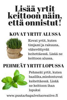 Kovat yrtit väkevöityvät, ja pehmeät miedontuvat keitettäessä. Tässä ohje, miten yrtit lisätään keittoon.  www.puutarhapalvelucreative.fi