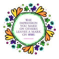 The impression you make on others leaves a mark on you. - Sandra Galati :: wordhugs.org