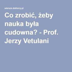 Co zrobić, żeby nauka była cudowna? - Prof. Jerzy Vetulani