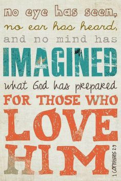 No mind has imagined what He has prepared....