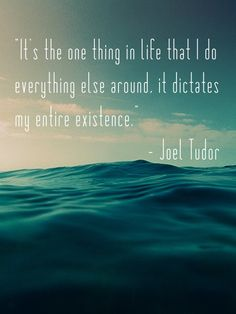 Met that guy, and this quote is no lie.  Surfing as addiction.