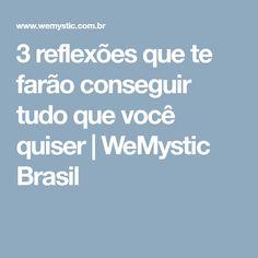 3 reflexões que te farão conseguir tudo que você quiser | WeMystic Brasil