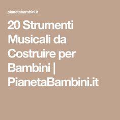 20 Strumenti Musicali da Costruire per Bambini | PianetaBambini.it