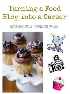 How to Turn a Food Blog into a Career. Very comprehensive post at sallysbakingaddiction.com @Sally [Sally's Baking Addiction]