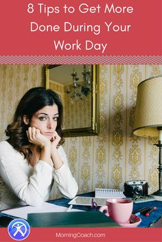 Ready to get more done? Try out these 8 tips to get more things done during your work day.  www.MorningCoach.com