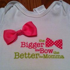 ♥ big bows   I just love this saying since im always picked on about my babies BIG bows!!  @Sarah Chintomby Listi