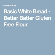 Basic White Bread - Better Batter Gluten Free Flour