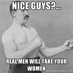 nice guys?... real men will take your women | ove…