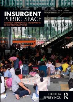 Insurgent Public Space: Guerrilla Urbanism and the Remaking of Contemporary Cities by Jeffrey Hou http://www.amazon.com/dp/0415779669/ref=cm_sw_r_pi_dp_aoNAwb1W32GSG