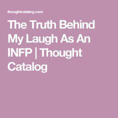 The Truth Behind My Laugh As An INFP | Thought Catalog
