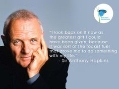 Quote from famous dyslexic Anthony Hopkins