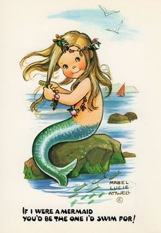If I were a mermaid you'd be the one I'd swim for. Vintage Mabel Lucie Attwell card