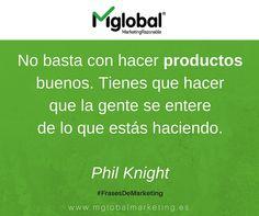 No basta con hacer productos buenos. Tienes que hacer que la gente se entere de lo que estás haciendo. Phil Knight  #FrasesDeMarketing #MarketingRazonable #MarketingQuotes