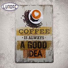 "Vintage Metal Tin Signs ""Coffee Is Always A Good Idea"" Bar Pub Retro Poster Cafe Decor Craft Wall Painting E115 