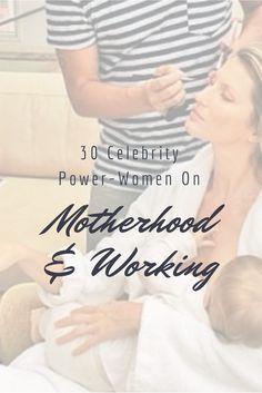30 Celebrity Power-Women On Motherhood & Working