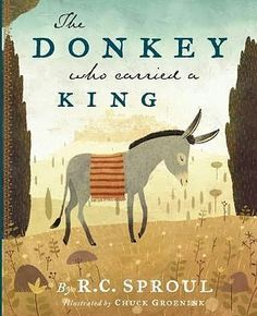Celebrate Holy Week - reading stories and the Bible, doing activities.  The Donkey Who Carried a King by RC Sproul