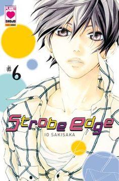 Strobe Edge, Vol. 6 by Io Sakisaka Book Club Books, New Books, Good Books, Strobing, Strobe Edge Manga, Anime Guys, Manga Anime, Manga Art, Blue Springs Ride