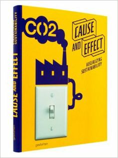 Cause and Effect: Visualizing Sustainability, By R. Klanten
