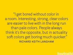 Couldn't agree more. When I was in 8th grade, I asked my mom to paint my room BRIGHT fire engine red. Its still that color today (11 years later) and I still haven't grown tired of it.