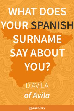 What Does Your Spanish Surname Say About You? Enter Your Last Name To Find Its Meaning and Origin.